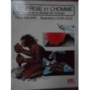 L'energie Et L'homme Une Histoire Et Un Dossier De L'energie - Paul Galand, Louis Joos