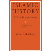 Islamic History: Volume 1, AD 600-750 (AH 132): AD.600-750 (A.H.132) v. 1 by M. A. Shaban