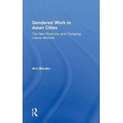 Gendered Work in Asian Cities by Ann Brooks