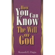 How You Can Know Will of God by Kenneth E Hagin
