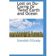 Lost on Du-Corrig or 'Twixt Earth and Ocean by Standish O'Grady