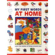 My First Words: At Home: Learn the Names of Things Around You!