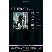 Martha C. Nussbaum The Therapy of Desire: Theory and Practice in Hellenistic Ethics (Martin Classical Lectures)