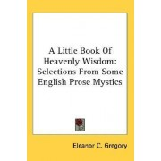 A Little Book of Heavenly Wisdom by Eleanor C Gregory