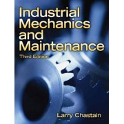 Industrial Mechanics and Maintenance by Larry Chastain