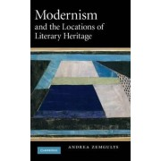 Modernism and the Locations of Literary Heritage by Andrea Zemgulys