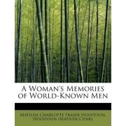 A Woman's Memories of World-Known Men by Houstoun (Mat Charlotte Fraser Houstoun