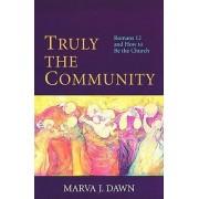 Truly the Community by Marva J. Dawn