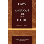 Essays on American Life and Letters (Masterworks of Literature Series) by Margaret Fuller