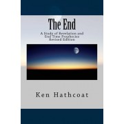 The End: A Study of Revelation and End Time Prophecies