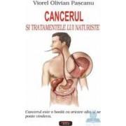Cancerul si tratamentele lui naturiste - Viorel Olivian Pascanu
