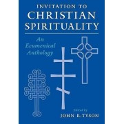 Invitation to Christian Spirituality by John R. Tyson