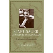 Carl Sauer on Culture and Landscape by Professor of Geography William M Denevan