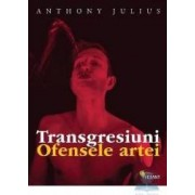 Transgresiuni. Ofensele artei - Anthony Julius
