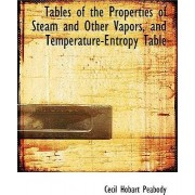 Tables of the Properties of Steam and Other Vapors, and Temperature-Entropy Table by Cecil Hobart Peabody