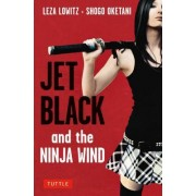 Jet Black and the Ninja Wind: Can the Worldaes Last Female Ninja Kill the Man She Loves to Save Herself?