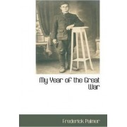 My Year of the Great War by Frederick Palmer