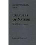 Social Science and the Challenge of Relativism: Cultures of Nature - An Essay on the Production of Nature v. 3 by Lawrence Hazelrigg