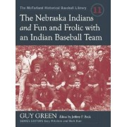 The Nebraska Indians and Fun and Frolic with an Indian Baseball Team by Guy Green