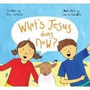 What's Jesus Doing Now? by Bob Hartman