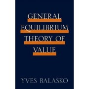 General Equilibrium Theory of Value by Yves Balasko