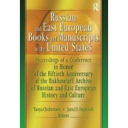 Russian and East European Books and Manuscripts in the United States by Tanya Chebotarev