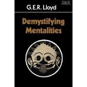 Demystifying Mentalities by Geoffrey E. R. Lloyd