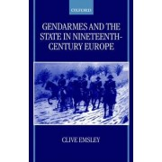 Gendarmes and the State in Nineteenth-Century Europe by Professor Clive Emsley