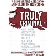 Truly Criminal: A Crime Writers' Association Anthology of True Crime by Martin Edwards