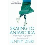 Skating to Antarctica by Jenny Diski