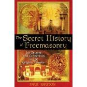 The Secret History of Freemasonry by Paul Naudon