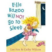 Ella Kazoo Will Not Go to Sleep by Lee Fox
