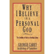 Why I Believe in Personal God by George Carey