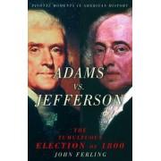 Adams vs. Jefferson by John Ferling