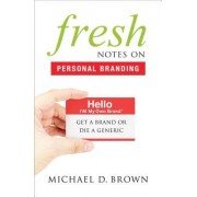Fresh Notes on Personal Branding: Get a Brand or Die a Generic