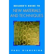 Builder's Guide to New Materials and Techniques by Paul Bianchina