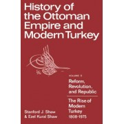 History of the Ottoman Empire and Modern Turkey: Volume 2, Reform, Revolution, and Republic: The Rise of Modern Turkey 1808-1975: Reform, Revolution and Republic: The Rise of Modern Turkey, 1808-1975 v.2 by Stanford J. Shaw
