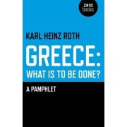 Greece: What is to be Done? by Karl Heinz Roth