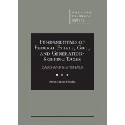 Fundamentals of Federal Estate, Gift, and Generation-Skipping Taxes by Anne-marie Rhodes