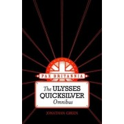 The Ulysses Quicksilver Ominibus by Jonathan Green