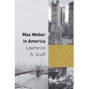 Max Weber in America by Lawrence A. Scaff