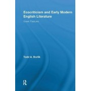 Ecocriticism and Early Modern English Literature by Todd Andrew Borlik