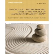 Ethical, Legal, and Professional Issues in the Practice of Marriage and Family Therapy by Allen P. Wilcoxon