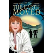 The Earth Moved by Eric H Spitz