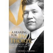 A Hearing for Jim Thorpe by Michael L Sheaffer