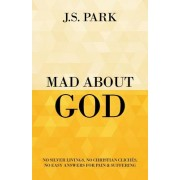 Mad about God: The Over-Romanticism of Pain and Why Your Suffering Is Not a Lesson