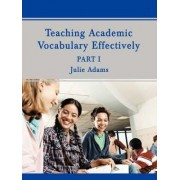 Teaching Academic Vocabulary Effectively by Julie Adams