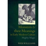 Monsters and Their Meanings in Early Modern Culture by Wes Williams