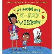 My Mom Has X-Ray Vision by Angela McAllister