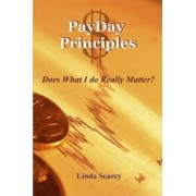 PayDay Principles Does What I Do Really Matter by Linda Searcy